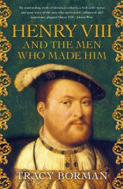 Tracy Borman: Henry VIII and The Men Who Made Him